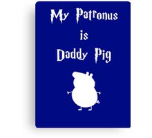 My Patronus is Daddy Pig  Canvas Print