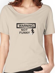 WARNING: This shirt isn't very funny.... Women's Relaxed Fit T-Shirt