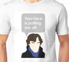 Your Face is Putting Me Off Unisex T-Shirt