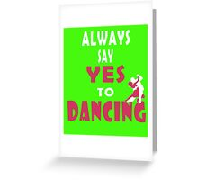 always say yes to dancing Greeting Card