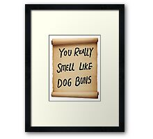 You Really Smell Like Dog Buns Framed Print