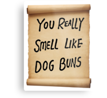 You Really Smell Like Dog Buns Metal Print