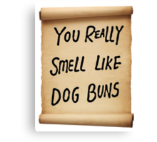 You Really Smell Like Dog Buns Canvas Print
