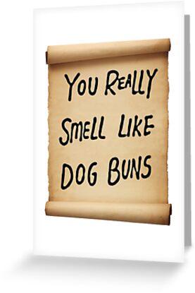 You Really Smell Like Dog Buns by AustinAliceFan
