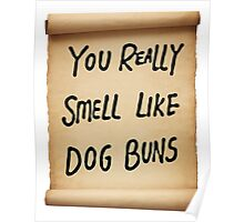 You Really Smell Like Dog Buns Poster