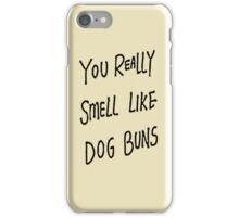 You Really Smell Like Dog Buns iPhone Case/Skin