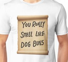 You Really Smell Like Dog Buns Unisex T-Shirt