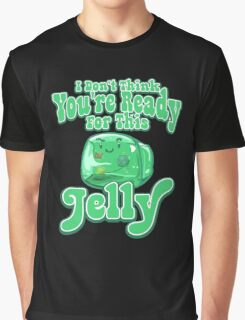 Gelatinous Cube - I don't think you're ready for this jelly  Graphic T-Shirt
