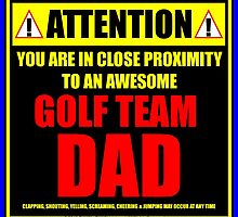 Attention: You Are In Close Proximity To An Awesome Golf Team Dad by cmmei