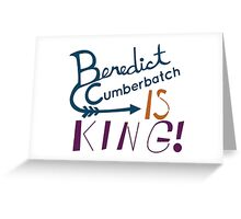 Benedict Cumberbatch is King! Greeting Card