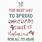 The Best Way To Spread Christmas Cheer Is Singing Loud For All To Hear by Lallinda