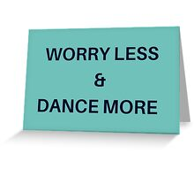 Worry Less & Dance More Greeting Card