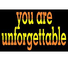 you are unforgettable Photographic Print