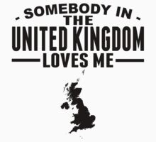 Somebody In The United Kingdom Loves Me Kids Tee