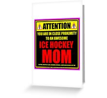 Attention: You Are In Close Proximity To An Awesome Ice Hockey Mom Greeting Card
