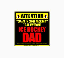 Attention: You Are In Close Proximity To An Awesome Ice Hockey Dad Unisex T-Shirt