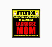 Attention: You Are In Close Proximity To An Awesome Lacrosse Mom Unisex T-Shirt