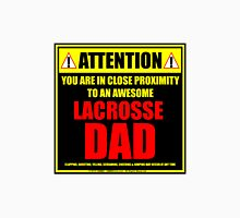 Attention: You Are In Close Proximity To An Awesome Lacrosse Dad Unisex T-Shirt
