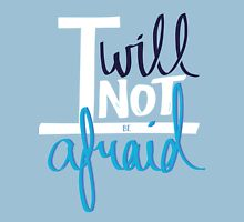 I will not be afraid Unisex T-Shirt