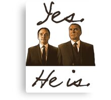Yes. He is. Canvas Print