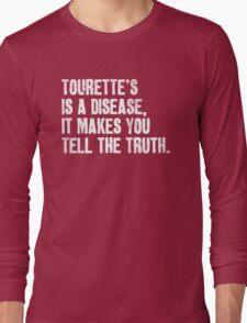Tourette's Is A Disease Long Sleeve T-Shirt