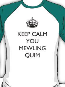 Keep Calm... You Mewling Quim T-Shirt