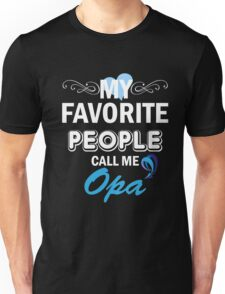 My Favorite People Call Me Opa Unisex T-Shirt