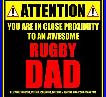 Attention: You Are In Close Proximity To An Awesome Rugby Dad by cmmei