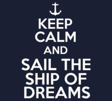 Keep Calm and Sail the Ship of Dreams by akucita