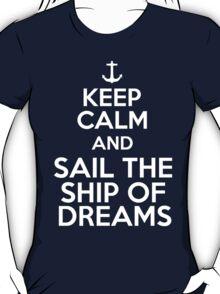 Keep Calm and Sail the Ship of Dreams T-Shirt