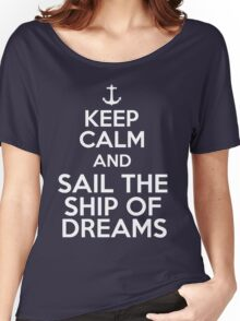 Keep Calm and Sail the Ship of Dreams Women's Relaxed Fit T-Shirt