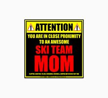 Attention: You Are In Close Proximity To An Awesome Ski Team Mom Unisex T-Shirt