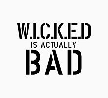 Wicked is actually bad T-Shirt