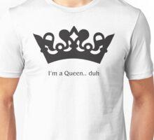 I'm a Queen...duh Unisex T-Shirt