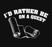 I'd Rather Be On A Quest by FunniestSayings
