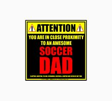 Attention: You Are In Close Proximity To An Awesome Soccer Dad Unisex T-Shirt