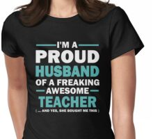 I'M A PROUD HUSBAND OF A FREAKING AWESOME TEACHER Womens Fitted T-Shirt
