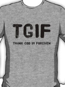TGIF - Thank God Im Forgiven T-Shirt