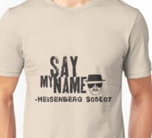 Say my Name. Heisenberg. Unisex T-Shirt