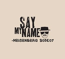 Say my Name. Heisenberg. Unisex T-Shirt