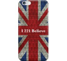 I 221 Believe  iPhone Case/Skin