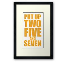Put up Two, Five, and Seven. Framed Print