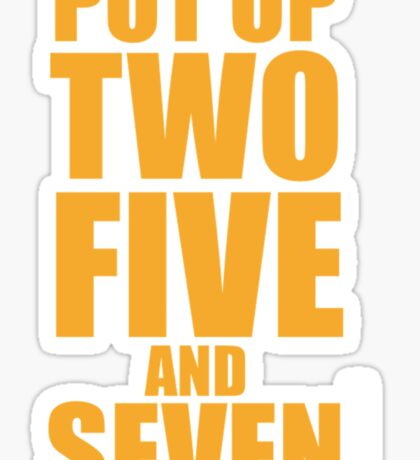 Put up Two, Five, and Seven. Sticker