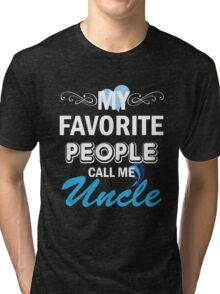 My Favorite People Call Me Uncle Tri-blend T-Shirt