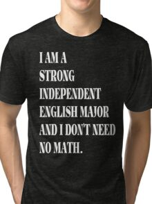 I am a strong independent English major and I don't need no math.  Tri-blend T-Shirt