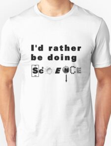 I'd rather be doing science T-Shirt