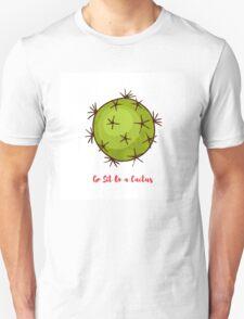 Motivational quote. Go Sit On a Cactus. T-Shirt