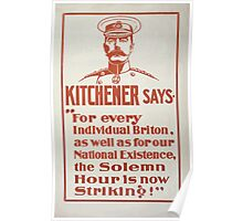 Kitchener says For every individual Briton as well as for our national existence the solemn hour is now striking! 827 Poster
