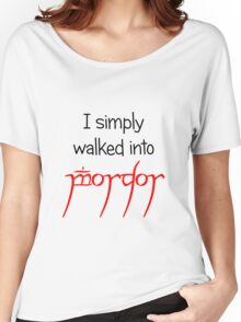 I simply walked into Mordor Women's Relaxed Fit T-Shirt