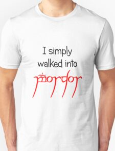 I simply walked into Mordor T-Shirt